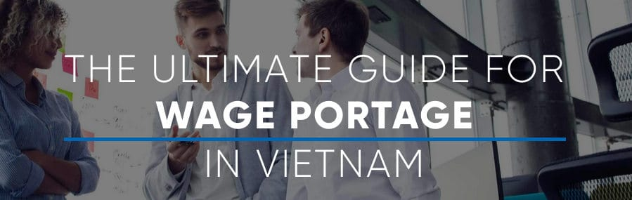 Guide about wage portage in Vietnam : pros, cons, Q&A